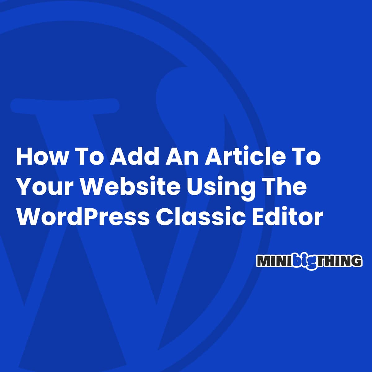 How To Add An Article To Your Website Using The Wordpress Classic Editor