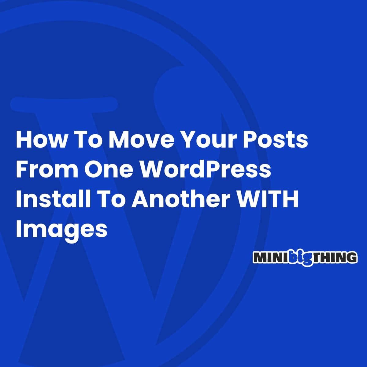 How To Move Your Posts From One Wordpress Install To Another With Images