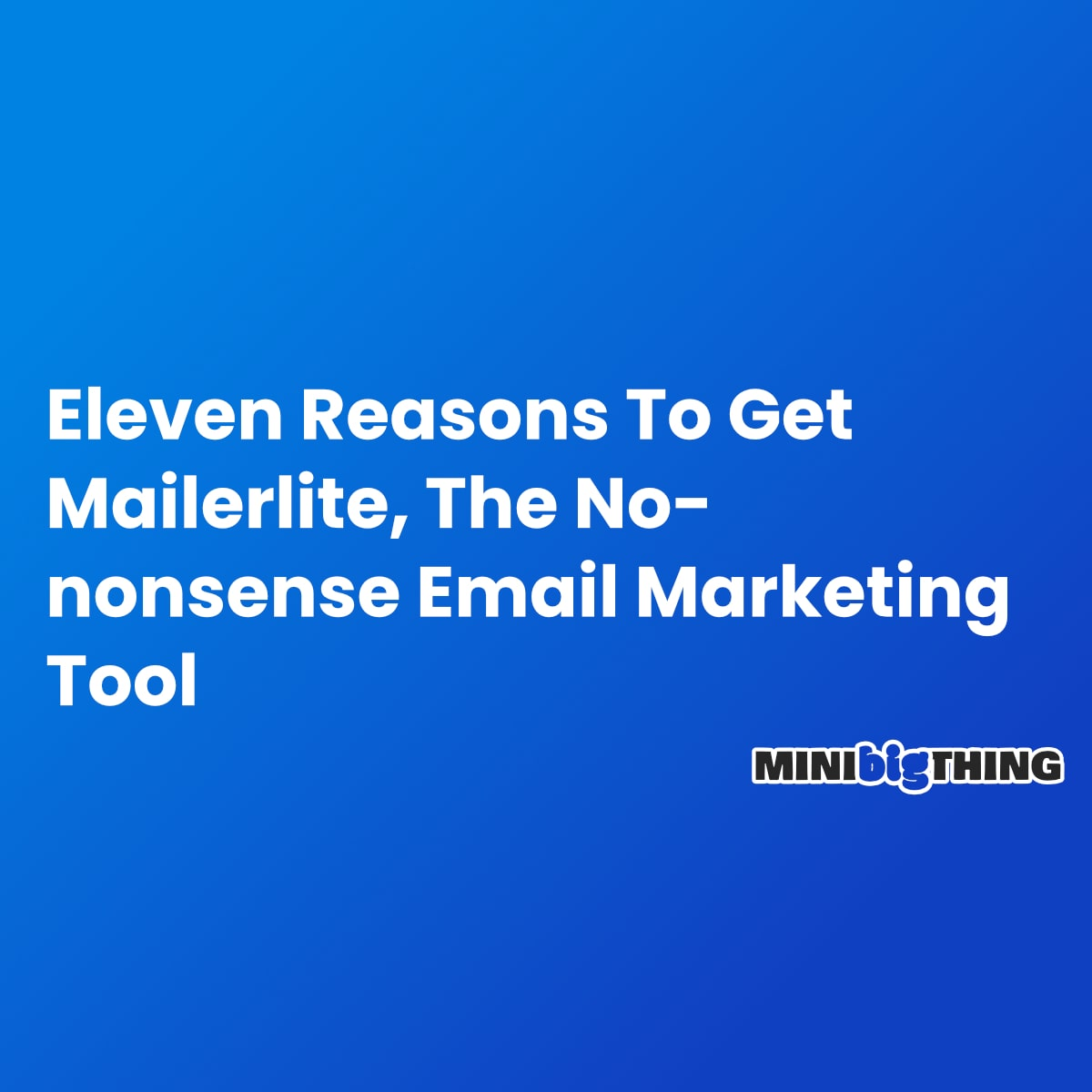 Eleven Reasons To Get Mailerlite, The No Nonsense Email Marketing Tool With A Great Free Plan And Heaps Of Functionality