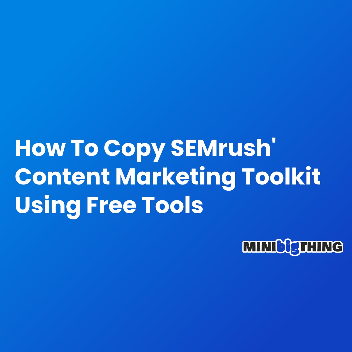 How To Copy Semrush' Content Marketing Toolkit Using Free Tools